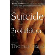 Suicide Prohibition: The Shame of Medicine by Szasz, Thomas Stephen, 9780815609902