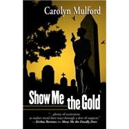 Show Me the Gold by Mulford, Carolyn, 9781432829902