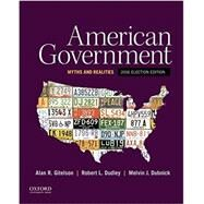 American Government Myths and Realities, 2016 Election Edition by Gitelson, Alan R.; Dudley, Robert L.; Dubnick, Melvin J., 9780190299903