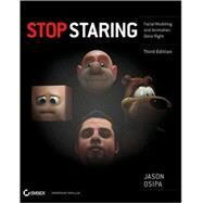 Stop Staring : Facial Modeling and Animation Done Right by Osipa, Jason, 9780470609903