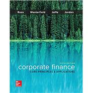 Corporate Finance: Core Principles and Applications by Ross, Stephen; Westerfield, Randolph; Jaffe, Jeffrey; Jordan, Bradford, 9781259289903