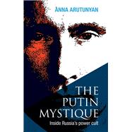 Putin Mystique: Inside Russia's Power Cult by Arutunyan, Anna, 9781566569903