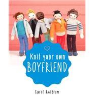 Knit Your Own Boyfriend by Meldrum, Carol, 9781579129903