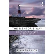 The Mentor's Way: Eight Rules for Bringing Out the Best in Others by Nemanick; Rik, 9781138189904