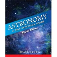Astronomy: A Self-Teaching Guide, Eighth Edition (Wiley Self Teaching Guides) by Moche, Dinah L., Ph.D., 9781620459904