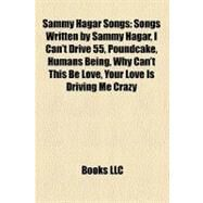 Sammy Hagar Songs : Songs Written by Sammy Hagar, I Can't Drive 55, Poundcake, Humans Being, Why Can't This Be Love, Your Love Is Driving Me Crazy by , 9781158119905