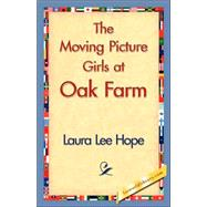 The Moving Picture Girls at Oak Farm by Hope, Laura Lee, 9781421839905