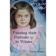 Painting Their Portraits in Winter: Short Stories by Gurba, Myriam, 9781933149905