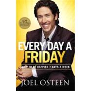 Every Day a Friday : How to Be Happier 7 Days a Week by Osteen, Joel, 9780892969906