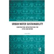 Urban Water Sustainability: Technology, Innovation and Infrastructure for Cities and Nature by Bell; Sarah, 9781138929906