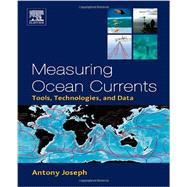 Measuring Ocean Currents: Tools, Technologies, and Data by Joseph, Antony, 9780124159907