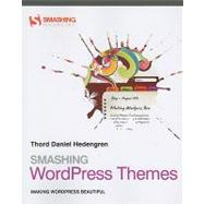Smashing WordPress Themes : Making WordPress Beautiful by Hedengren, Thord Daniel, 9780470669907