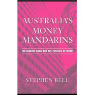 Australia's Money Mandarins: The Reserve Bank and the Politics of Money by Stephen Bell, 9780521839907