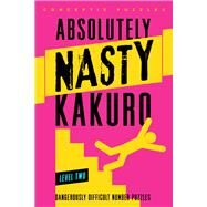 Absolutely Nasty® Kakuro Level Two by Unknown, 9781402799907