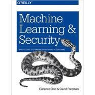 Machine Learning and Security by Chio, Clarence; Freeman, David, 9781491979907