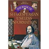 The Book of Shakespearean Useless Information by Montague, Bruce; Rice, Tim, 9781784189907