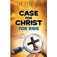 Case for Christ for Kids, Updated and Expanded by Lee Strobel with Rob Suggs and Robert Elmer, 9780310719908