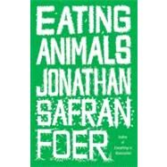Eating Animals by Foer, Jonathan Safran, 9780316069908