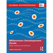 Millennium Development Goals: Ideas, Interests and Influence by Fukuda-Parr; Sakiko, 9781138219908