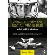 Sport, Theory and Social Problems: A Critical Introduction by Anderson; Eric, 9781138699908