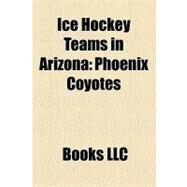 Ice Hockey Teams in Arizon : Phoenix Coyotes by , 9781156279908