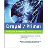 Drupal 7 Primer : Creating CMS-Based Websites - A Guide for Beginners