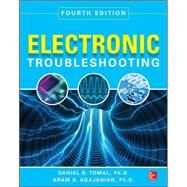 Electronic Troubleshooting, Fourth Edition by Tomal, Daniel; Agajanian, Aram, 9780071819909