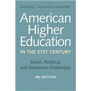 American Higher Education in the Twenty-first Century by Bastedo, Michael N.; Altbach, Philip G.; Gumport, Patricia J., 9781421419909