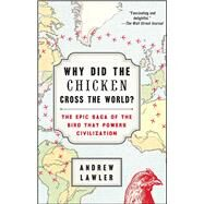 Why Did the Chicken Cross the World? The Epic Saga of the Bird that Powers Civilization by Lawler, Andrew, 9781476729909