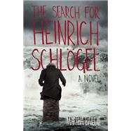 The Search for Heinrich Schlögel A Novel by Baillie, Martha, 9781935639909
