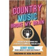Country Music Broke My Brain: A Behind-the-microphone Peek at Nashville's Famous and Fabulous Stars by House, Gerry; McEntire, Reba, 9781939529909
