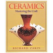Ceramics : Mastering the Craft by Zakin, Richard, 9780801979910