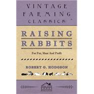 Raising Rabbits for Fur, Meat and Profit by Hodgson, Robert G., 9781406799910