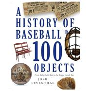 History of Baseball in 100 Objects by Leventhal, Josh, 9781579129910