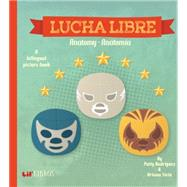 Lucha Libre / Wrestling by Rodriguez, Patty; Stein, Ariana; Reyes, Citlali, 9780986109911
