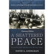 A Shattered Peace: Versailles 1919 and the Price We Pay Today by Andelman, David A.; Kissinger, Henry, 9781620459911