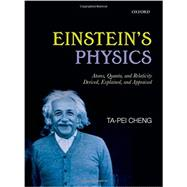 Einstein's Physics Atoms, Quanta, and Relativity - Derived, Explained, and Appraised by Cheng, Ta-Pei, 9780199669912