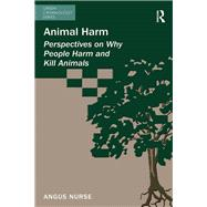 Animal Harm: Perspectives on Why People Harm and Kill Animals by Nurse,Angus, 9781138249912