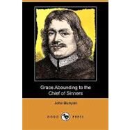 Grace Abounding to the Chief of Sinners by Bunyan, John, 9781409989912