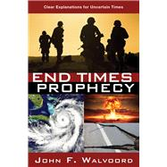 End Times Prophecy Ancient Wisdom for Uncertain Times by Walvoord, John F., 9781434709912