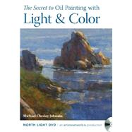 The Secret to Oil Painting With Light & Color by Johnson, Michael Chesley, 9781440339912
