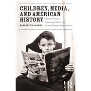 Children, Media, and American History: Printed Poison, Pernicious Stuff, and Other Terrible Temptations by Cassidy; Margaret, 9781138849914