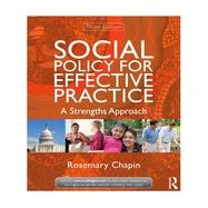 Social Policy for Effective Practice: A Strengths Approach by Chapin; Rosemary, 9780415519915