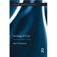 Sociology of Crisis: Visualising Urban Austerity by Tsilimpounidi; Myrto, 9781138839915