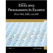 Microsoft Excel 2013 Programming by Example: With Vba, Xml, and Asp by Korol, Julitta, 9781938549915
