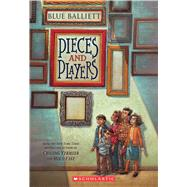 Pieces and Players by Balliett, Blue, 9780545299916