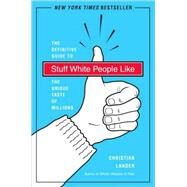 Stuff White People Like : A Definitive Guide to the Unique Taste of Millions by LANDER, CHRISTIAN, 9780812979916