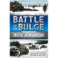 Battle of the Bulge [The Young Readers Adaptation] by Atkinson, Rick, 9781250079916