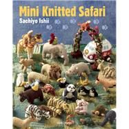 Mini Knitted Safari by Ishii, Sachiyo, 9781844489916
