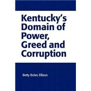 Kentucky's Domain of Power, Greed and Corruption by Ellison, Betty Boles, 9780595159918